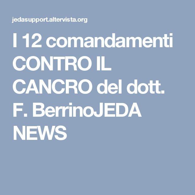 I 12 comandamenti CONTRO IL CANCRO del dott. F. BerrinoJEDA NEWS