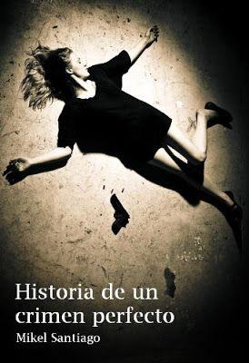 El pequeño rinconcito de Bey..*: Historia de un crimen perfecto. Mikel Santiago