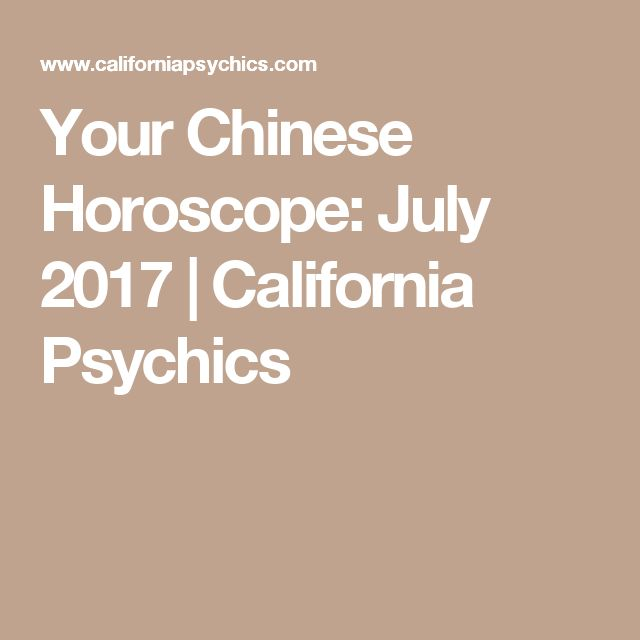 Your Chinese Horoscope: July 2017 | California Psychics