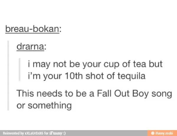 It does sound like a Fall Out Boy song. I need to send this to Maria.