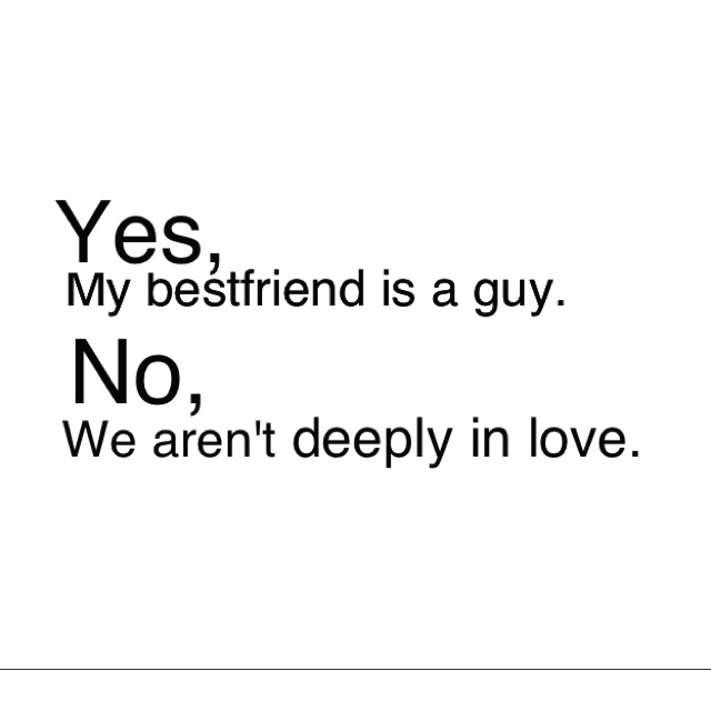 Yes, my best friend is a guy. No, we aren't deeply in love.