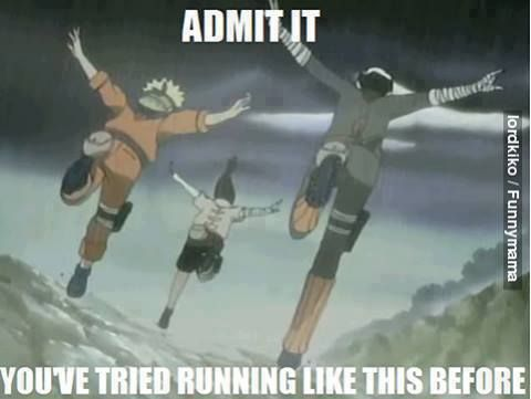 So True! XD My friend and I started running like that in PE. XD it DOES give a little more speed goin down hill.