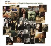 An Anthology of Turkish Experimental Music 1961-2014 [CD]