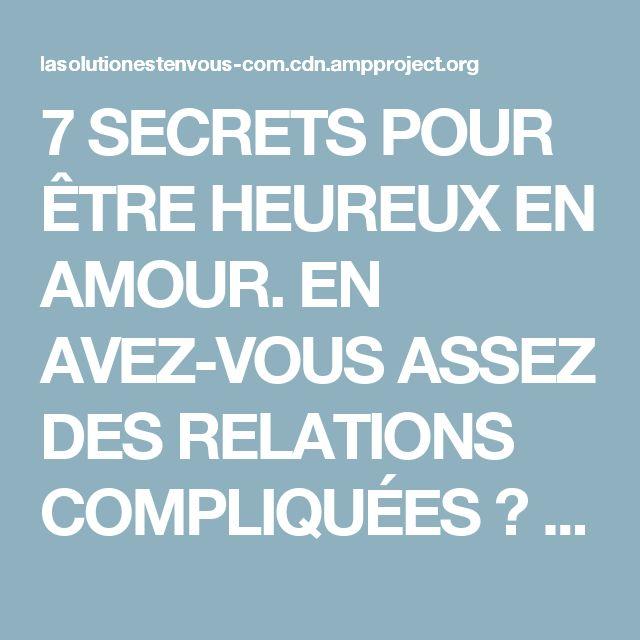 7 SECRETS POUR ÊTRE HEUREUX EN AMOUR. EN AVEZ-VOUS ASSEZ DES RELATIONS COMPLIQUÉES ? - par Line Bolduc pour La solution est en vous!