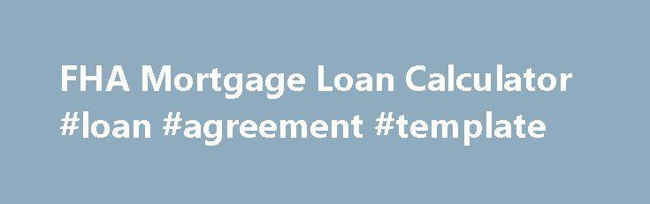 FHA Mortgage Loan Calculator #loan #agreement #template   - loan calculator template