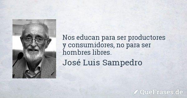 José Luis Sampedro. Nos educan para ser productores y consumidores, no para ser...