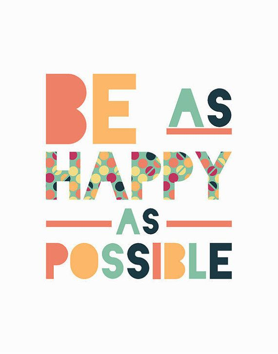 be as happy as possible