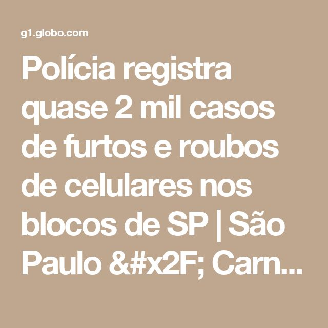 Polícia registra quase 2 mil casos de furtos e roubos de celulares nos blocos de SP | São Paulo / Carnaval / Carnaval 2017 em São Paulo | G1