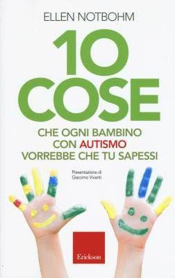 16 libri sull'autismo per conoscerlo più da vicino – 10 cose che un bambino con autismo vorrebbe che tu sapessi di Ellen Notbohm