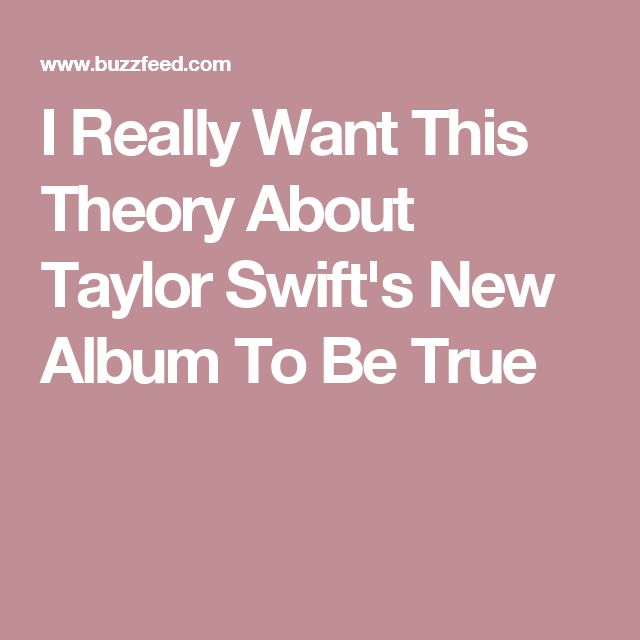 I Really Want This Theory About Taylor Swift's New Album To Be True