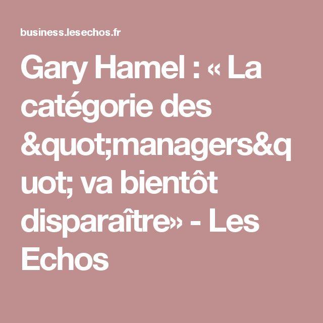 """Gary Hamel: « La catégorie des """"managers"""" va bientôt disparaître» - Les Echos"""
