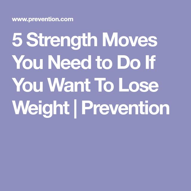 5 Strength Moves You Need to Do If You Want To Lose Weight | Prevention