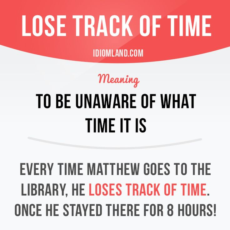 """Lose track of time"" means ""to be unaware of what time it is"". Example: Every time Matthew goes to the library, he loses track of time. Once he stayed there for 8 hours! #idiom #idioms #slang #saying #sayings #phrase #phrases #expression #expressions #english #englishlanguage #learnenglish #studyenglish #language #vocabulary #efl #esl #tesl #tefl #toefl #ielts #toeic #time"