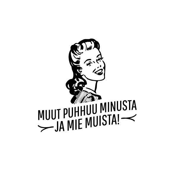 Muut puhhuu minusta ja mie muista!   #sananlasku #peräpohjola #meänkieli #murre #lappi #tpaidat #tpaita #spreadshirt #knappidesign #huumro #juoru #juoruilu #vintage #50s #murrepaidat