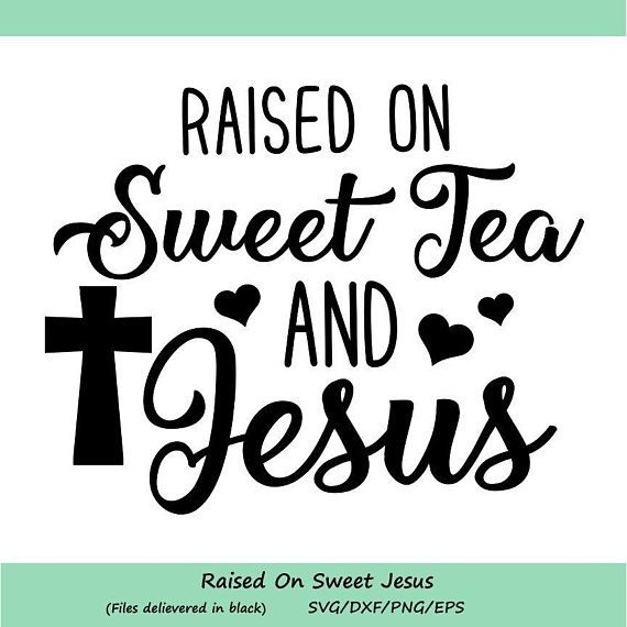 Raised On Sweet Tea And Jesus Svg Jesus Svg Southern Quote Svg Sweet Tea Svg Christian Svg Si Silhouette Cameo Crafts Southern Sayings Cricut Vinyl Cutter