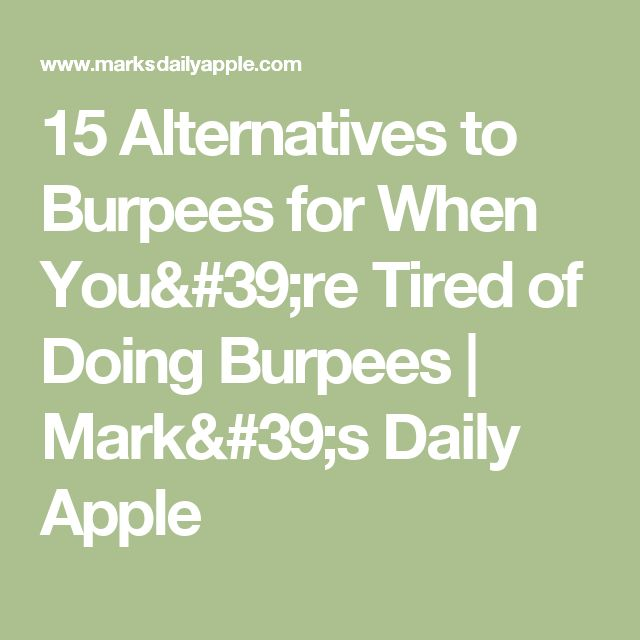 15 Alternatives to Burpees for When You're Tired of Doing Burpees | Mark's Daily Apple