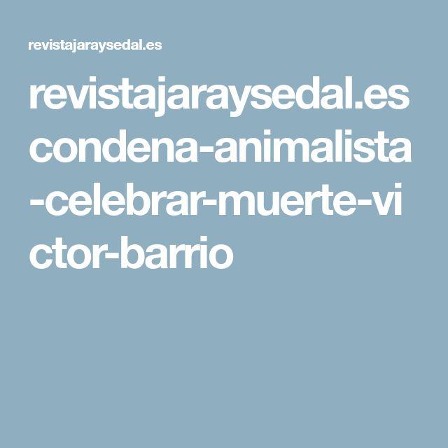 revistajaraysedal.es condena-animalista-celebrar-muerte-victor-barrio
