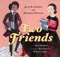 The Nonfiction Detectives: Two Friends: Susan B. Anthony and Frederick Douglass. One of the many strengths of the book is that it works for very young readers as an introduction to two important figures from American history, and it's effective for older students learning about civil rights and the power of words.