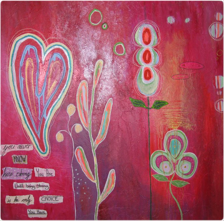 """""""Art with Heart"""" - I made this for my daughter at her 18's birthday, today on the 4th of April, 2014. The quote says: """"You never know how strong you are, until being strong is the only choice you have"""" Acrylics on canvas, measures 100x100 cm."""