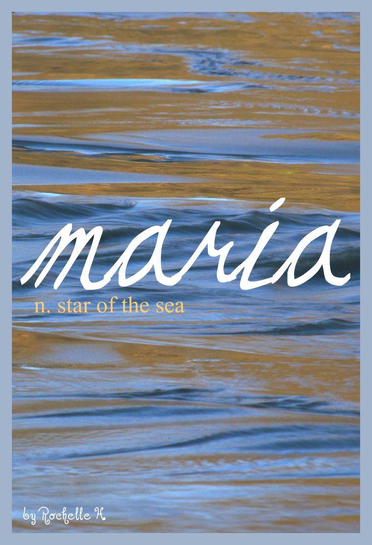 Baby Girl Name: Maria. Meaning: Star of the Sea. Origin: Latin; Irish; Spanish; Italian. http://www.pinterest.com/vintagedaydream/baby-names/