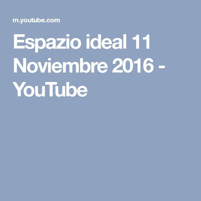Espazio ideal 11 Noviembre 2016 - YouTube