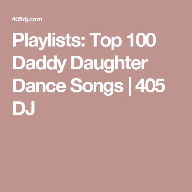 Playlists: Top 100 Daddy Daughter Dance Songs | 405 DJ