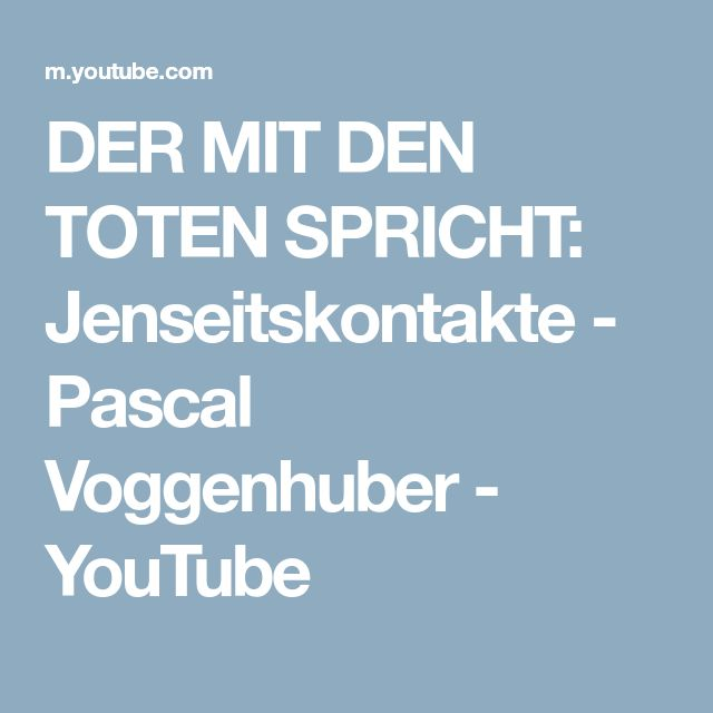 DER MIT DEN TOTEN SPRICHT: Jenseitskontakte - Pascal Voggenhuber - YouTube