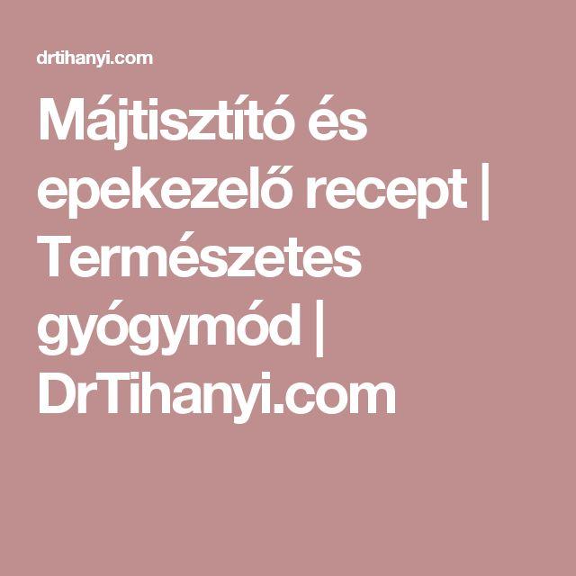 Májtisztító és epekezelő recept | Természetes gyógymód | DrTihanyi.com
