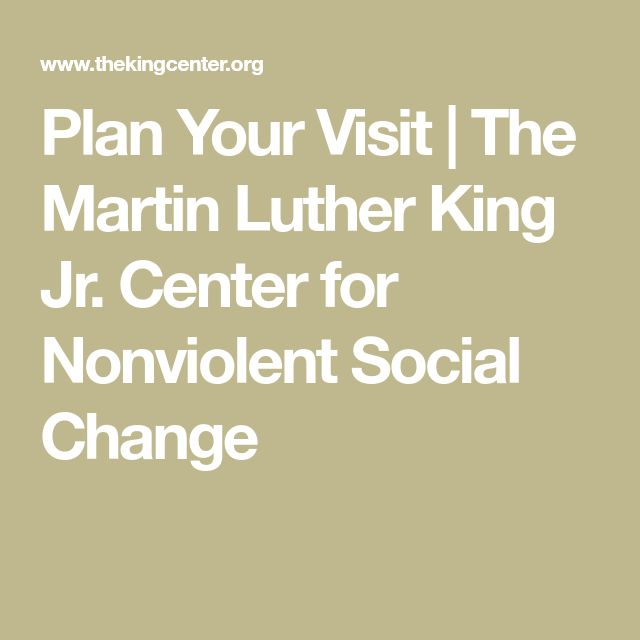 Plan Your Visit   The Martin Luther King Jr. Center for Nonviolent Social Change