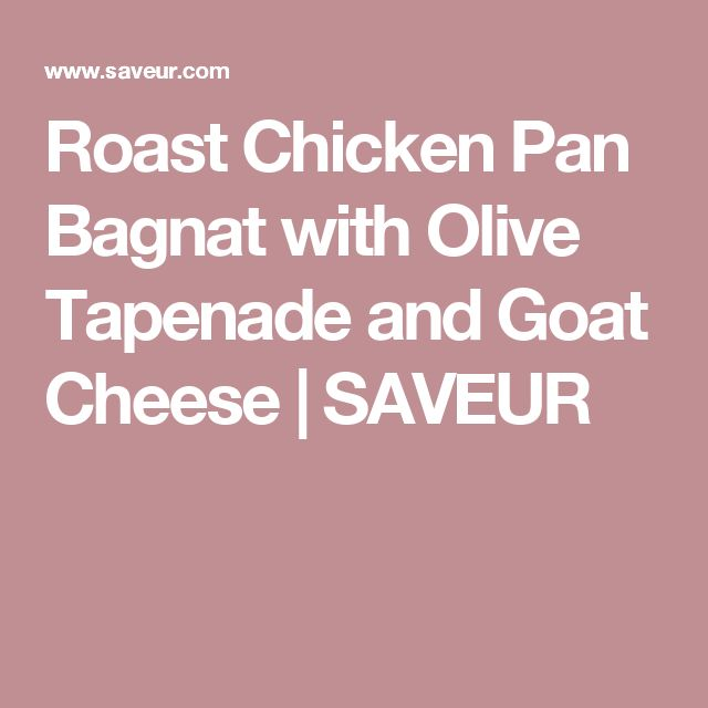 Roast Chicken Pan Bagnat with Olive Tapenade and Goat Cheese | SAVEUR