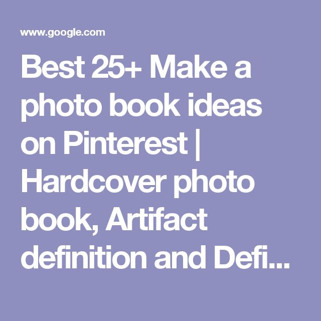 Best 25+ Make a photo book ideas on Pinterest | Hardcover photo book, Artifact definition and Definition of artifact
