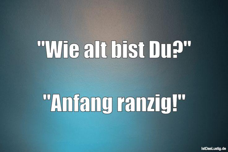"""""""Wie alt bist Du?""""  """"Anfang ranzig!"""" ... gefunden auf https://www.istdaslustig.de/spruch/4420 #lustig #sprüche #fun #spass"""