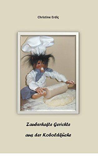 Zauberhafte Gerichte aus der Koboldküche von Christine Erdiç http://www.amazon.de/dp/3735792154/ref=cm_sw_r_pi_dp_LwTaxb0H60ST2