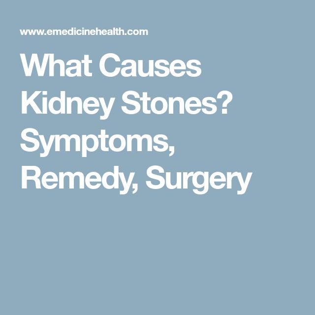 What Causes Kidney Stones? Symptoms, Remedy, Surgery