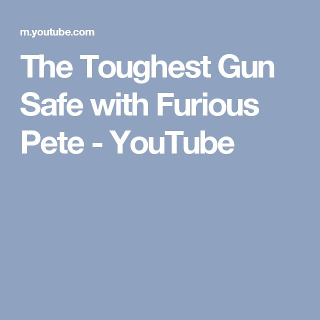 The Toughest Gun Safe with Furious Pete - YouTube
