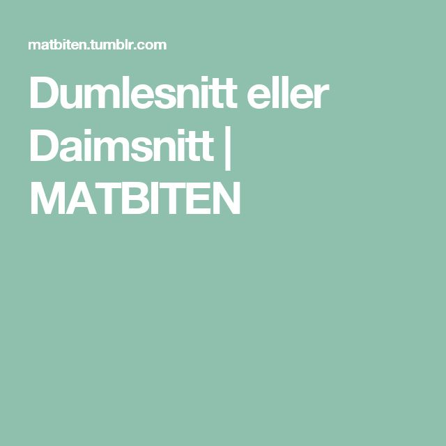 Dumlesnitt eller Daimsnitt | MATBITEN