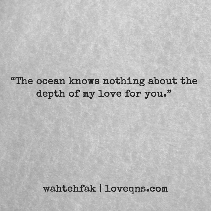 """""""The ocean knows nothing about the depth of my love for you."""" – wahtehfak * loveqns, loveqns.com, passion, desire, lust, romance, romanticism, heartbreak, heartbroken, longing, devotion, paramour, amour, quote, quotes, story, love, poetry,"""