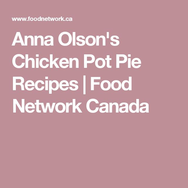 Anna Olson's Chicken Pot Pie Recipes | Food Network Canada