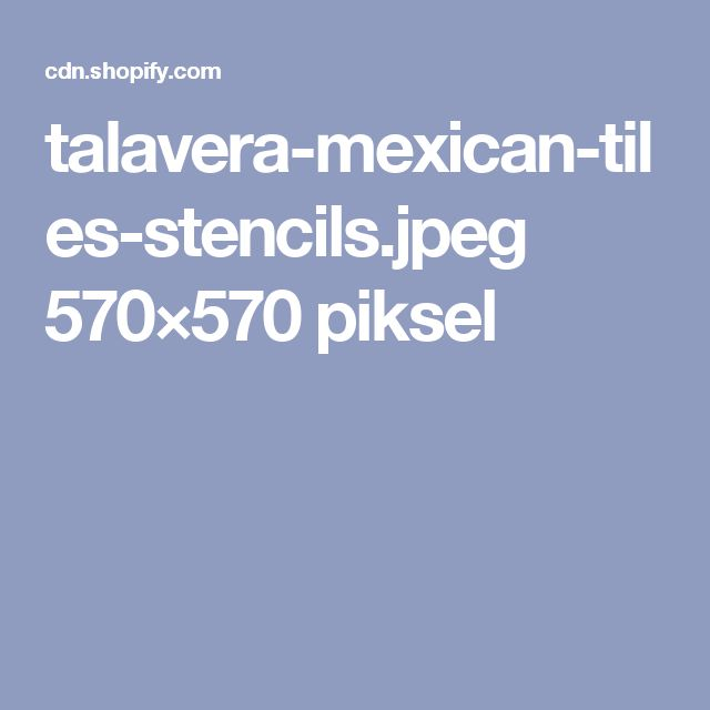 talavera-mexican-tiles-stencils.jpeg 570×570 piksel