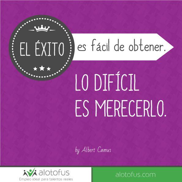 El #éxito es fácil de obtener. Lo difícil es #merecerlo. Albert Camus www.alotofus.com #motivación #frase #quote