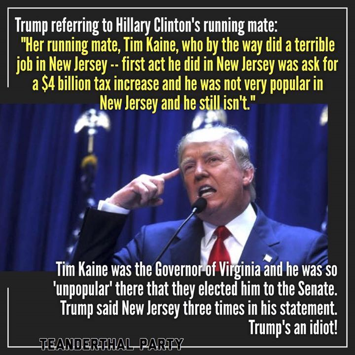 Trump confuses Gov. Tim Kaine (D-VA) with Gov. Tom Kean (R-NJ) He truly is an idiot!