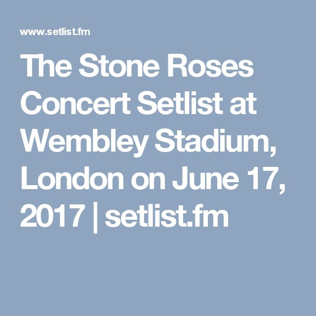 The Stone Roses Concert Setlist at Wembley Stadium, London on June 17, 2017 | setlist.fm