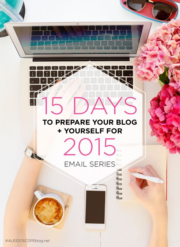 15 Days to Prepare your Blog and Yourself for 2015 - email series starts Dec 1