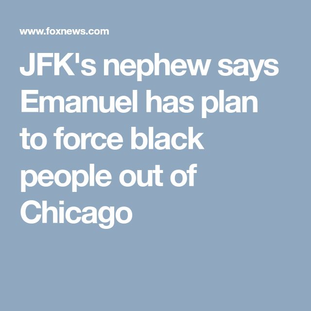 JFK's nephew says Emanuel has plan to force black people out of Chicago