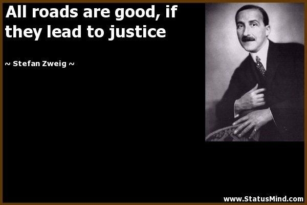 Quotes On Justice | ... good, if they lead to justice - Stefan Zweig Quotes - StatusMind.com