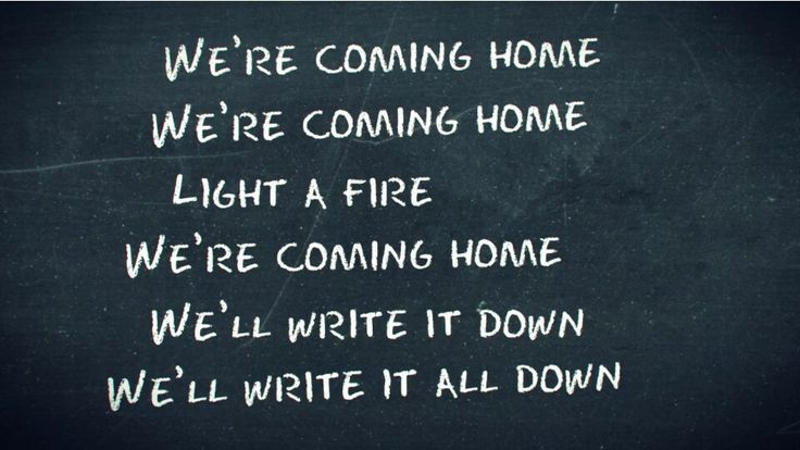 Coming home by the Kaiser Chiefs - ...we're coming home, light a fire...