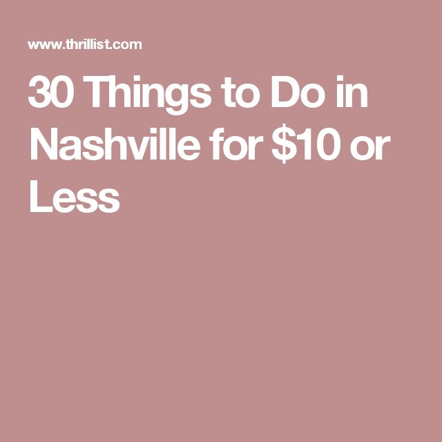 30 Things to Do in Nashville for $10 or Less