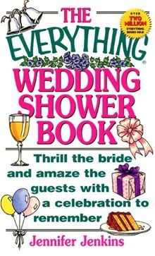 The Everything Wedding Shower Book: Thrill the Bride and Amaze the Guests with a Celebration to Remember  By Jennifer Jenkins