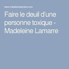 Faire le deuil d'une personne toxique - Madeleine Lamarre