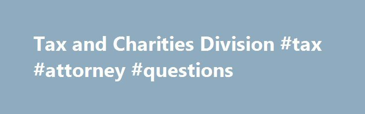 Tax and Charities Division #tax #attorney #questions http://wisconsin.nef2.com/tax-and-charities-division-tax-attorney-questions/  # Tax and Charities Division HAWAII PROFESSIONAL FUNDRAISING SYSTEM The Department of the Attorney General's Professional Fundraising System is now available! This site allows: Members of the public to search and view all of the registration data, contracts, and financial reports filed by paid professional solicitors and fundraising counsel that provide services…